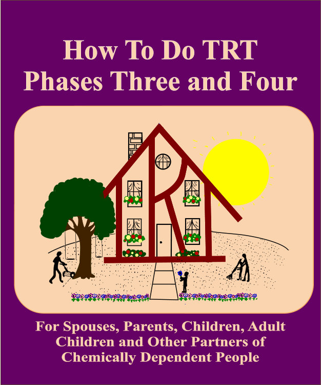 TRT Phases Three and Four for Spouses, Parents. Children, ACAs . . .