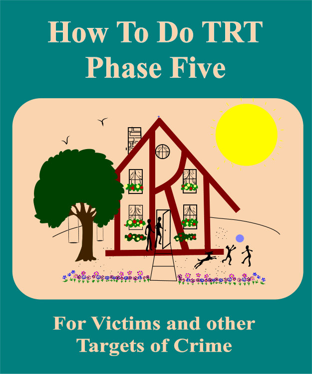 How To Do TRT Phase Five For Victims and Other Targets of Crime